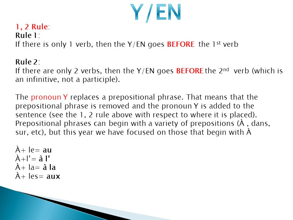 Y/EN 1, 2 Rule: Rule 1: If there is only 1 verb, then the Y/EN goes BEFORE the 1st verb. Rule 2: