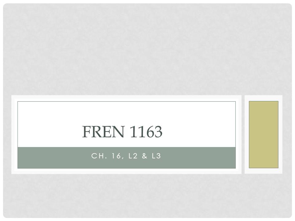 Fren 1163 Ch. 16, L2 & L3