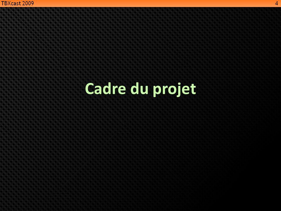 TBXcast 2009 Cadre du projet