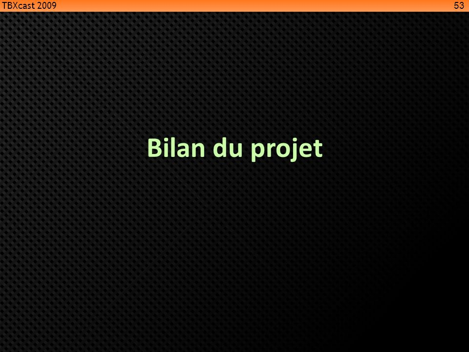 TBXcast 2009 Bilan du projet