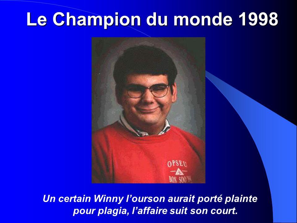Le Champion du monde 1998 Un certain Winny l'ourson aurait porté plainte pour plagia, l'affaire suit son court.