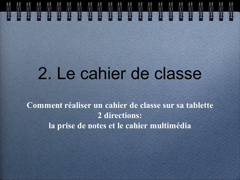 2. Le cahier de classe Comment réaliser un cahier de classe sur sa tablette.