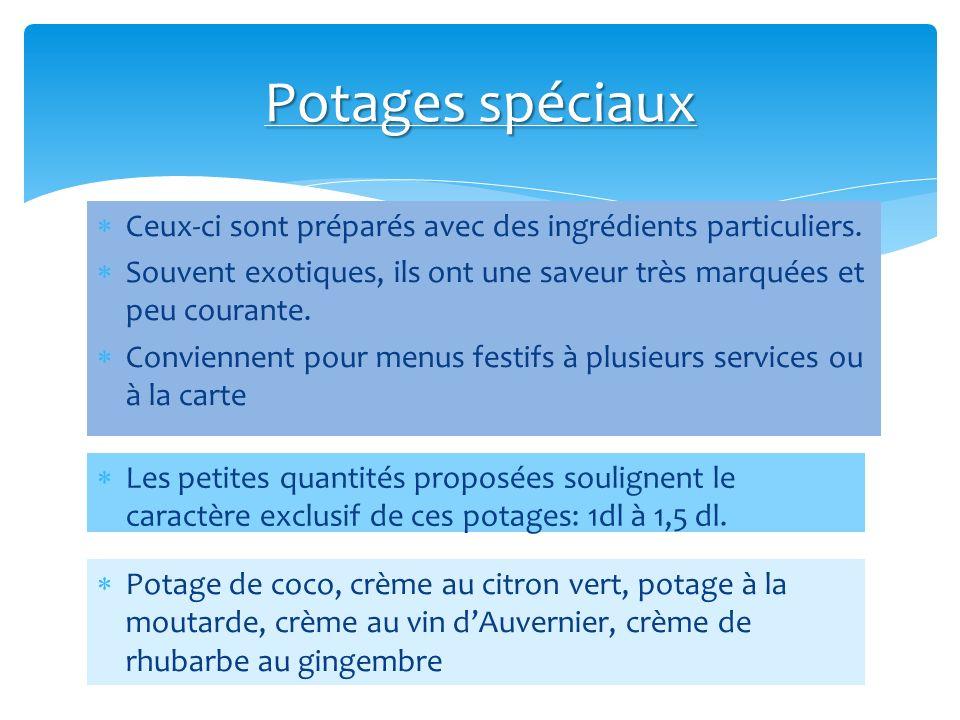 Potages spéciaux Ceux-ci sont préparés avec des ingrédients particuliers. Souvent exotiques, ils ont une saveur très marquées et peu courante.