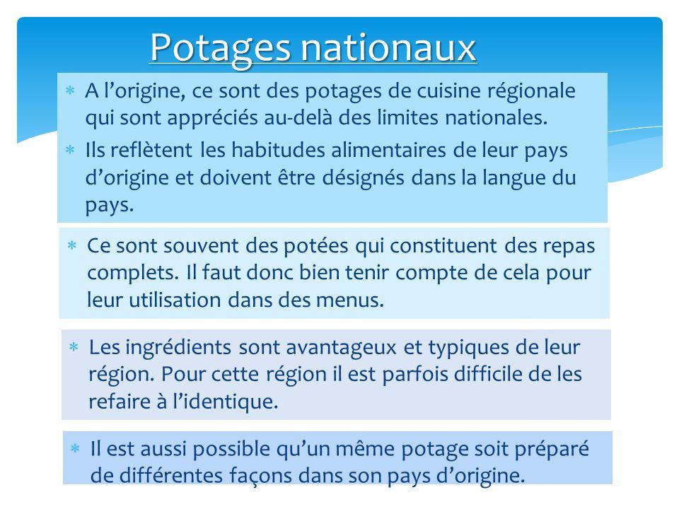 Potages nationaux A l'origine, ce sont des potages de cuisine régionale qui sont appréciés au-delà des limites nationales.