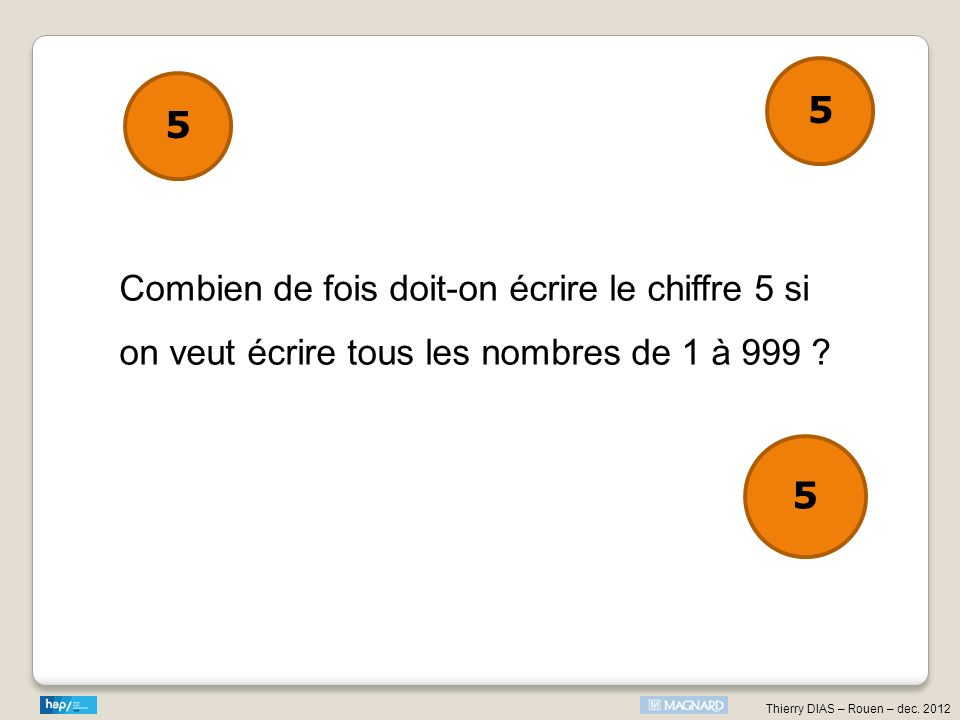 5 5 Combien de fois doit-on écrire le chiffre 5 si on veut écrire tous les nombres de 1 à 999 5
