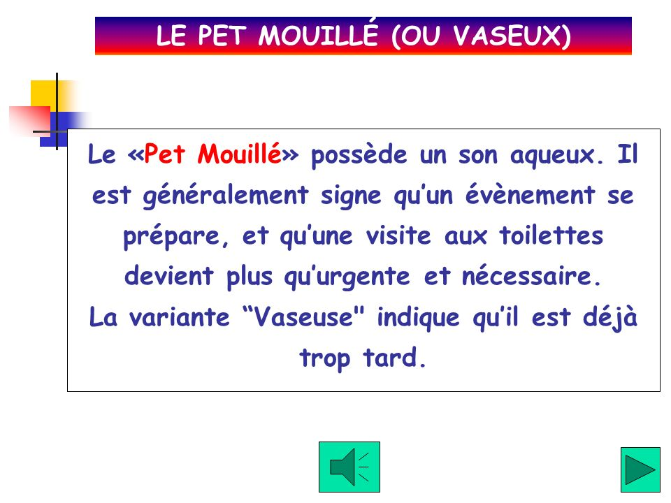 LE PET MOUILLÉ (OU VASEUX)