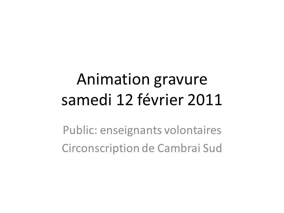 Animation gravure samedi 12 février 2011