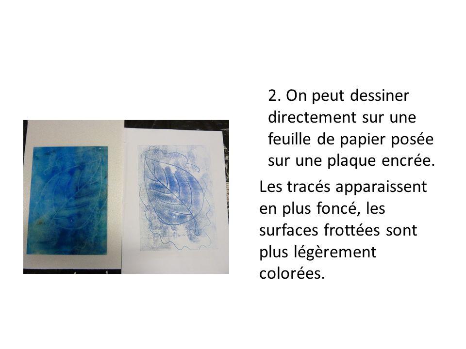 2. On peut dessiner directement sur une feuille de papier posée sur une plaque encrée.