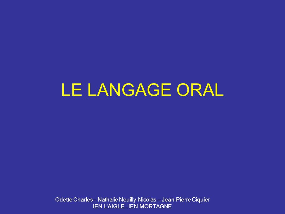 LE LANGAGE ORAL Odette Charles– Nathalie Neuilly-Nicolas – Jean-Pierre Ciquier.