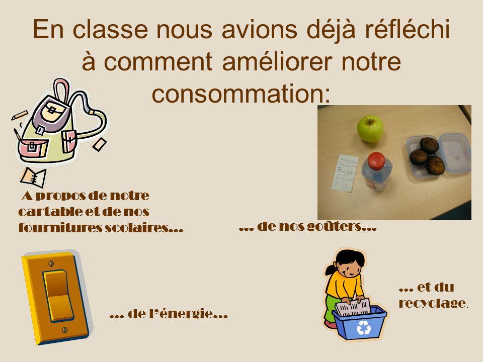 En classe nous avions déjà réfléchi à comment améliorer notre consommation: