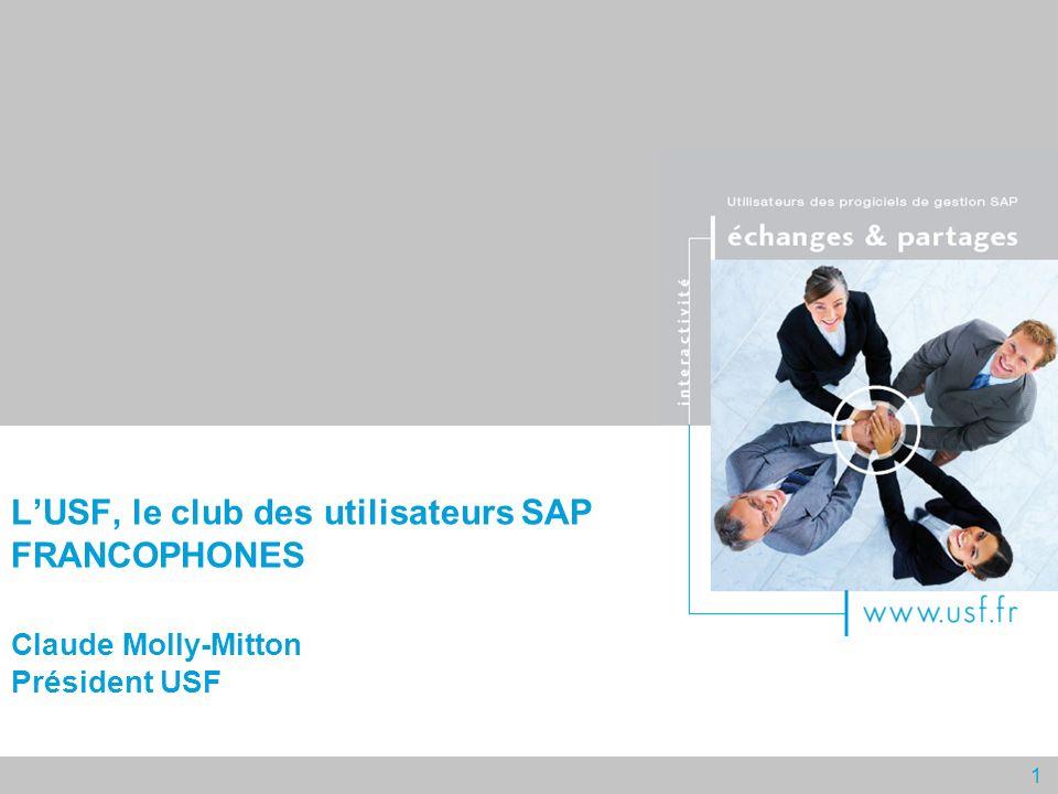 L'USF, le club des utilisateurs SAP FRANCOPHONES Claude Molly-Mitton Président USF