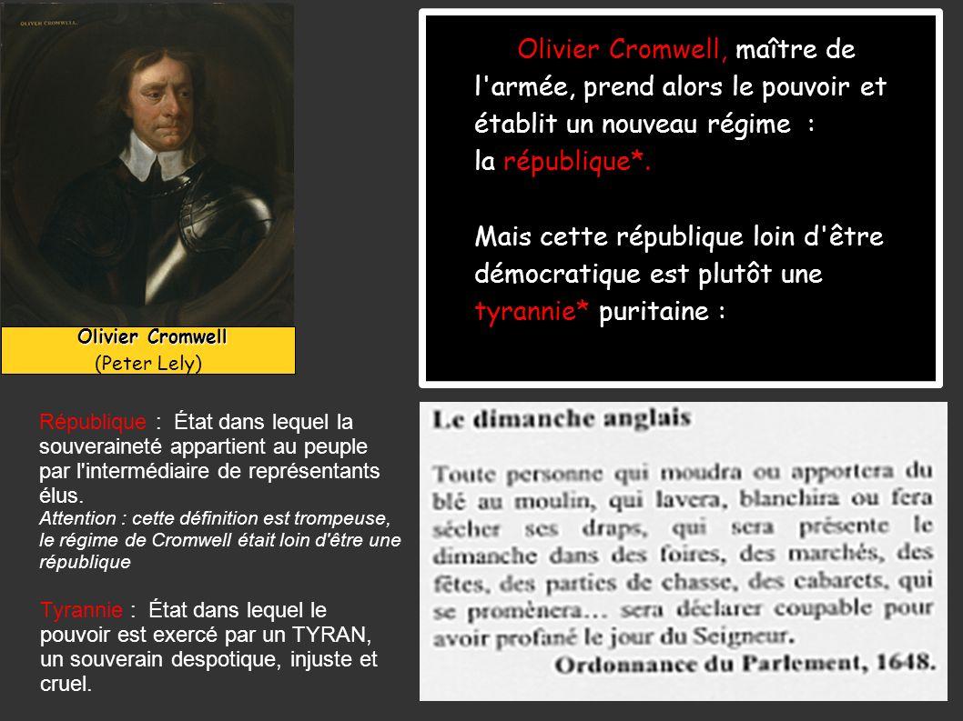 Olivier Cromwell, maître de l armée, prend alors le pouvoir et