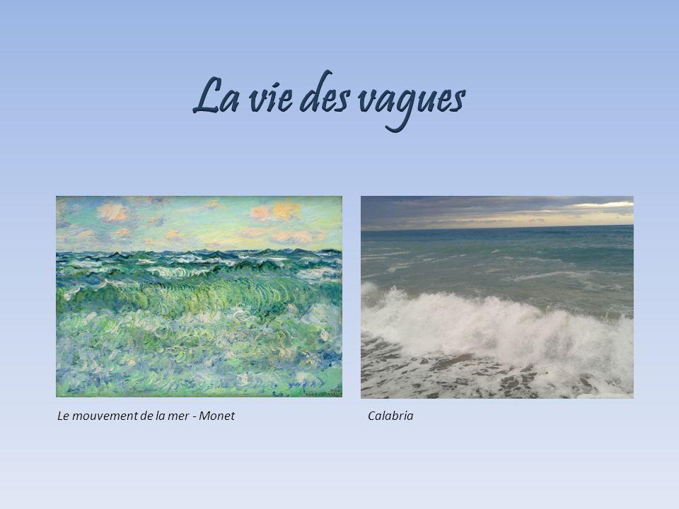 La vie des vagues Le mouvement de la mer - Monet Calabria