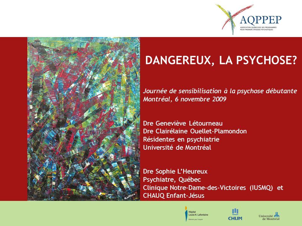 DANGEREUX, LA PSYCHOSE Journée de sensibilisation à la psychose débutante. Montréal, 6 novembre 2009.