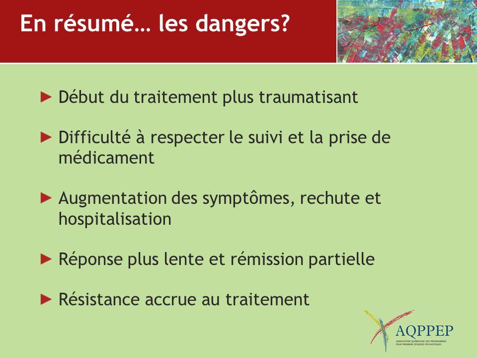 En résumé… les dangers Début du traitement plus traumatisant