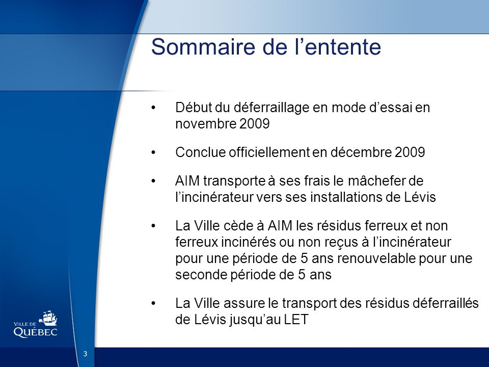 Sommaire de l'entente Début du déferraillage en mode d'essai en novembre 2009. Conclue officiellement en décembre 2009.