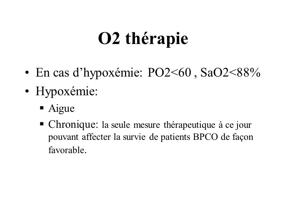 O2 thérapie En cas d'hypoxémie: PO2<60 , SaO2<88% Hypoxémie: