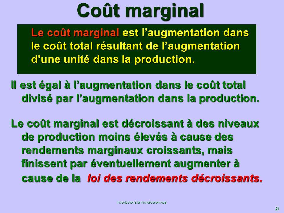 Coût marginal Le coût marginal est l'augmentation dans le coût total résultant de l'augmentation d'une unité dans la production.