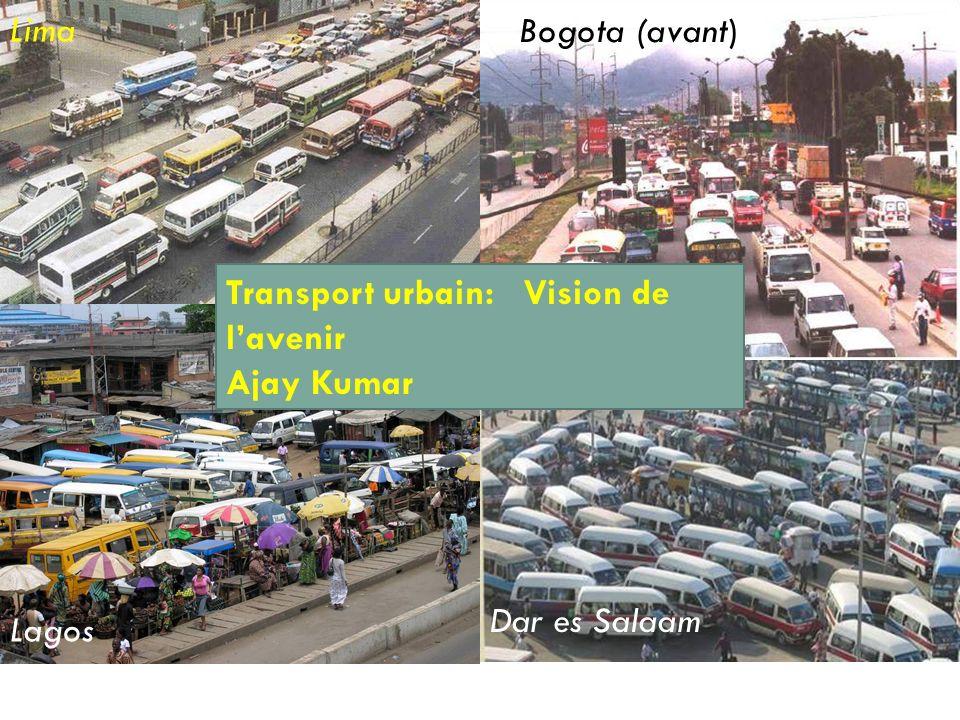 Lima Bogota (avant) Transport urbain: Vision de l'avenir Ajay Kumar Dar es Salaam Lagos