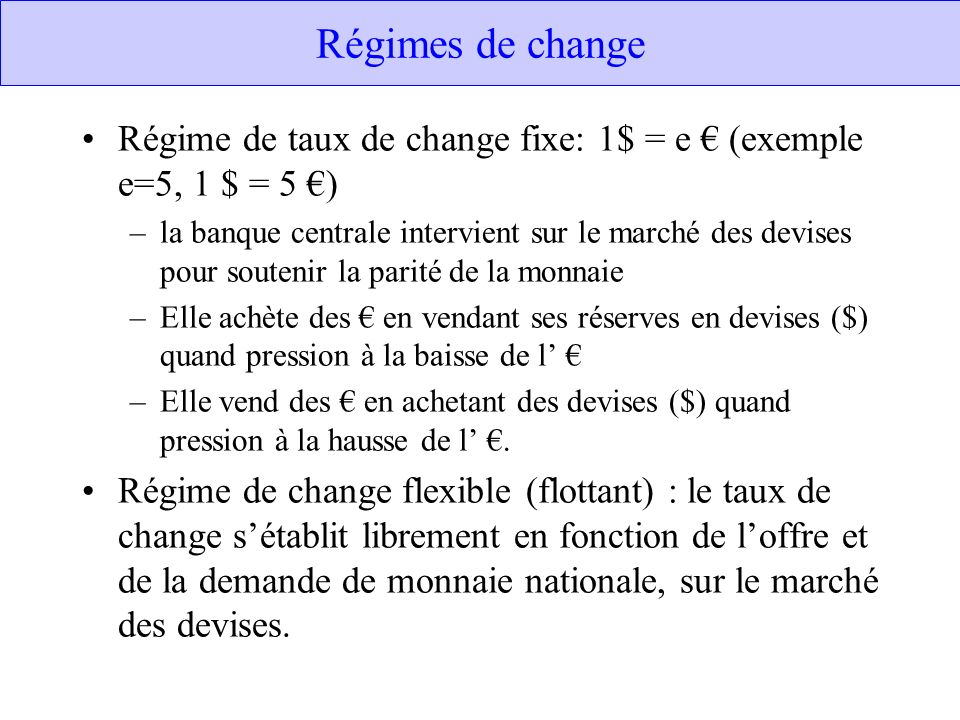 Régimes de change Régime de taux de change fixe: 1$ = e € (exemple e=5, 1 $ = 5 €)