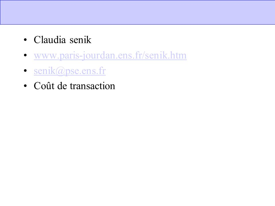 Claudia senik www.paris-jourdan.ens.fr/senik.htm senik@pse.ens.fr Coût de transaction