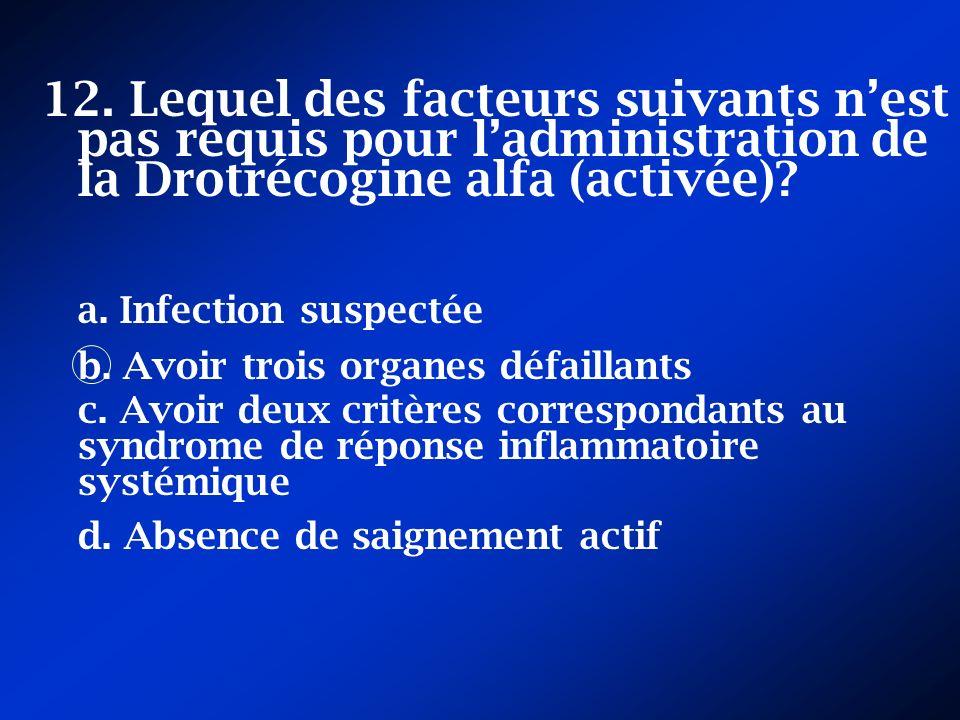 12. Lequel des facteurs suivants n'est pas requis pour l'administration de la Drotrécogine alfa (activée)