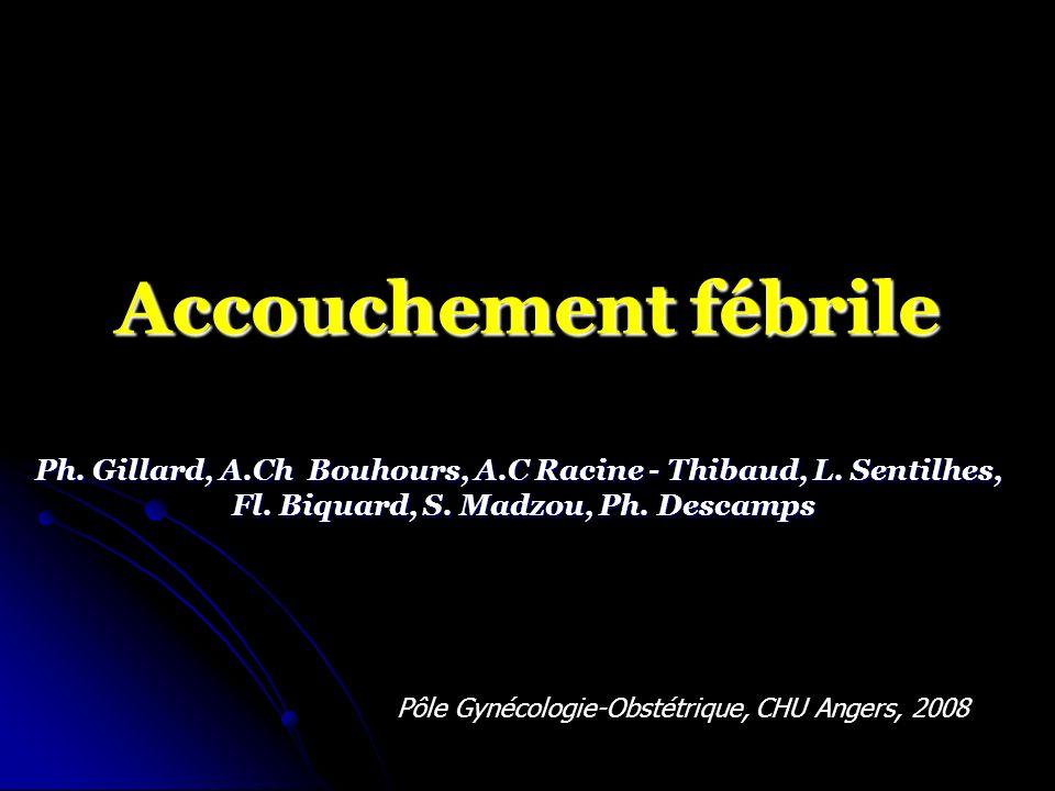 Accouchement fébrile Ph. Gillard, A.Ch Bouhours, A.C Racine - Thibaud, L. Sentilhes, Fl. Biquard, S. Madzou, Ph. Descamps.
