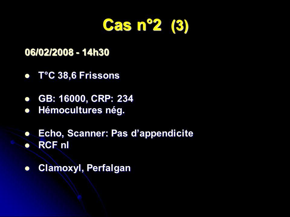 Cas n°2 (3) 06/02/2008 - 14h30 T°C 38,6 Frissons GB: 16000, CRP: 234
