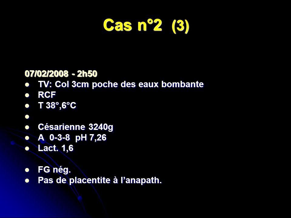 Cas n°2 (3) 07/02/2008 - 2h50 TV: Col 3cm poche des eaux bombante RCF