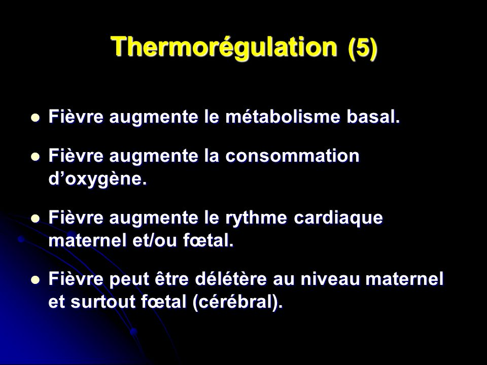 Thermorégulation (5) Fièvre augmente le métabolisme basal.