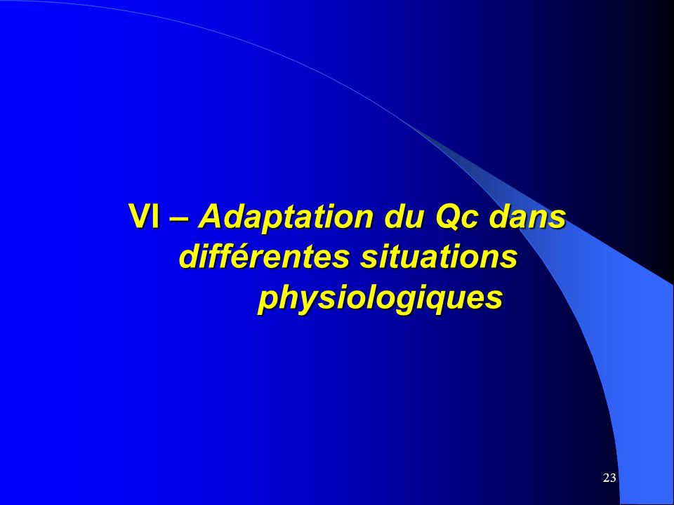 VI – Adaptation du Qc dans différentes situations physiologiques