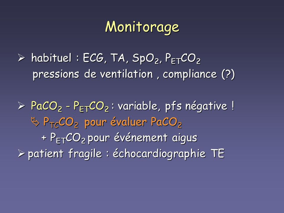 Monitorage habituel : ECG, TA, SpO2, PETCO2