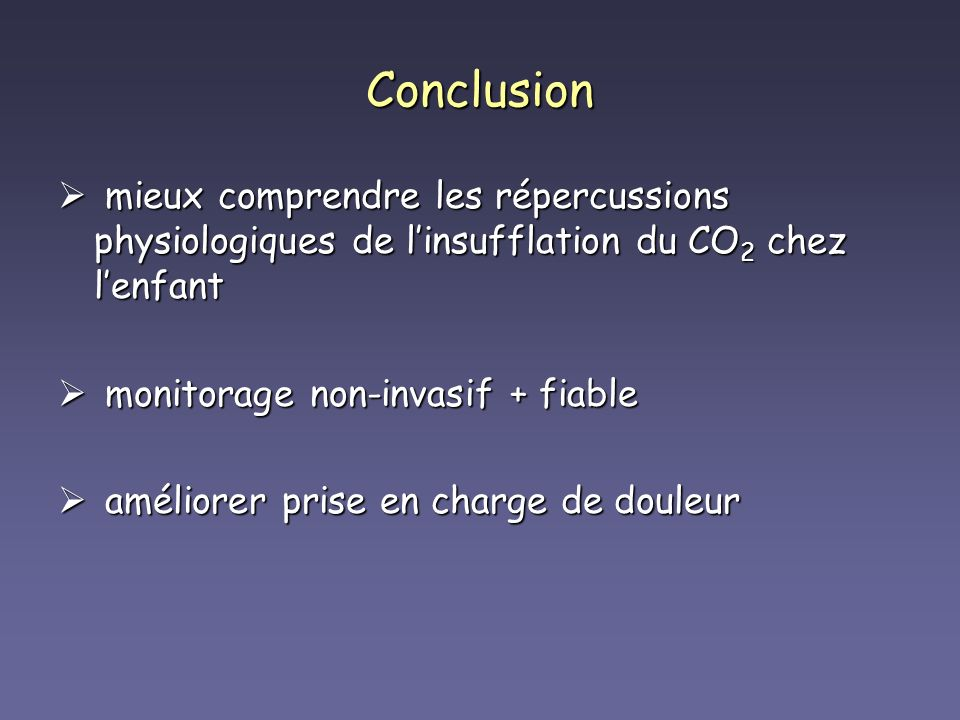Conclusion mieux comprendre les répercussions physiologiques de l'insufflation du CO2 chez l'enfant.