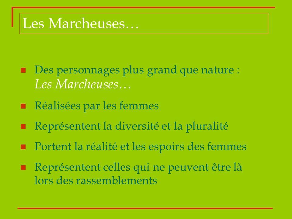 Les Marcheuses… Des personnages plus grand que nature : Les Marcheuses… Réalisées par les femmes.