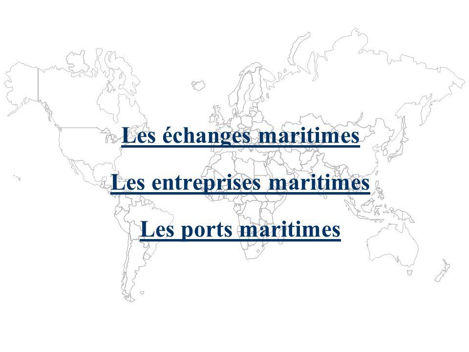 Les échanges maritimes Les entreprises maritimes Les ports maritimes