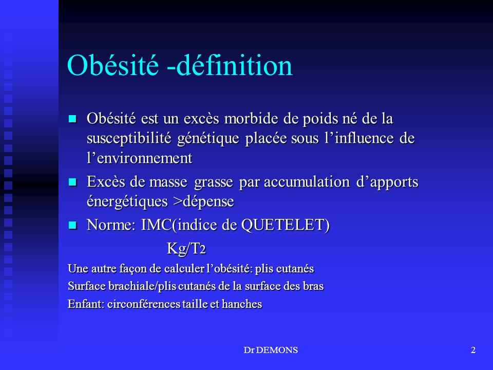 Obésité -définition Obésité est un excès morbide de poids né de la susceptibilité génétique placée sous l'influence de l'environnement.