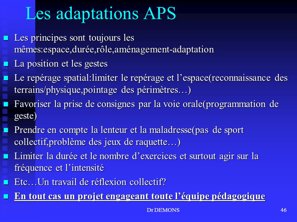 Les adaptations APS Les principes sont toujours les mêmes:espace,durée,rôle,aménagement-adaptation.