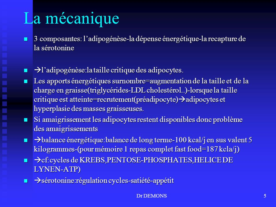 La mécanique 3 composantes: l'adipogénèse-la dépense énergétique-la recapture de la sérotonine. l'adipogénèse:la taille critique des adipocytes.