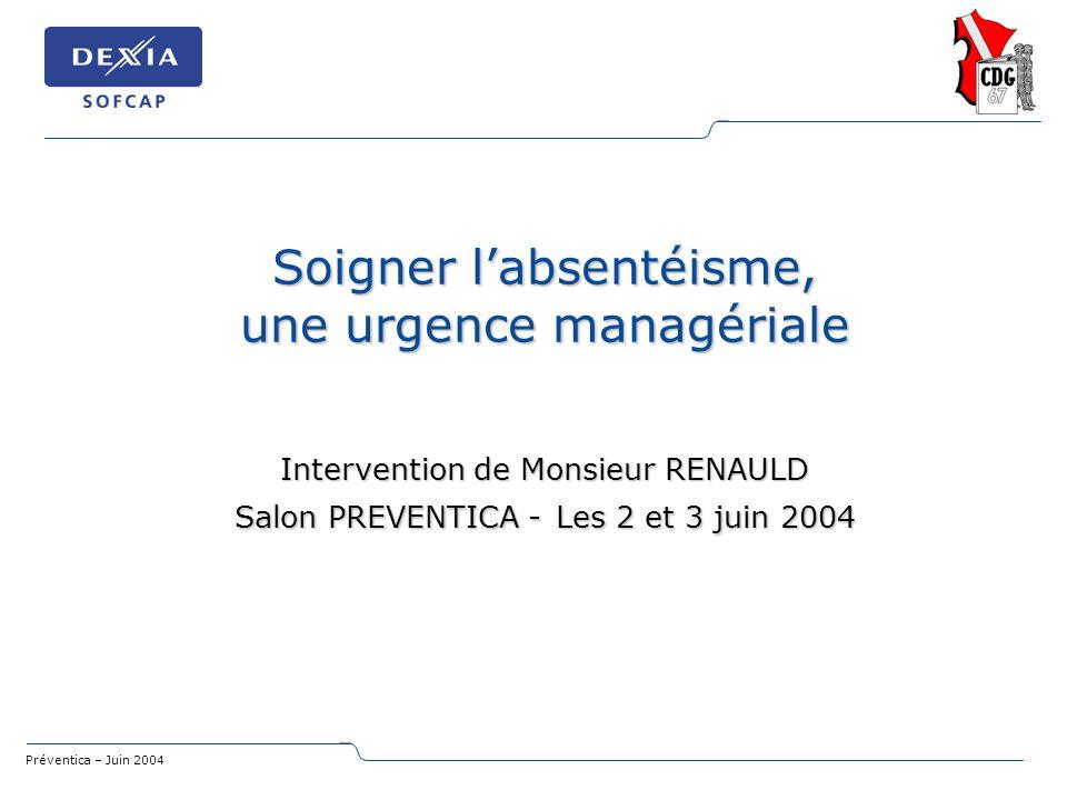 Soigner l'absentéisme, une urgence managériale Intervention de Monsieur RENAULD Salon PREVENTICA - Les 2 et 3 juin 2004