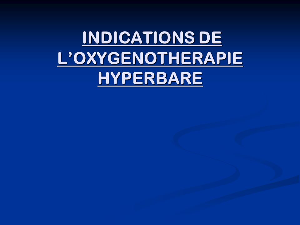 INDICATIONS DE L'OXYGENOTHERAPIE HYPERBARE