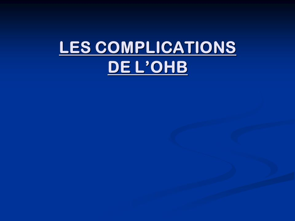LES COMPLICATIONS DE L'OHB