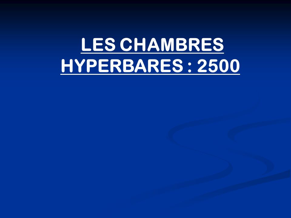 LES CHAMBRES HYPERBARES : 2500