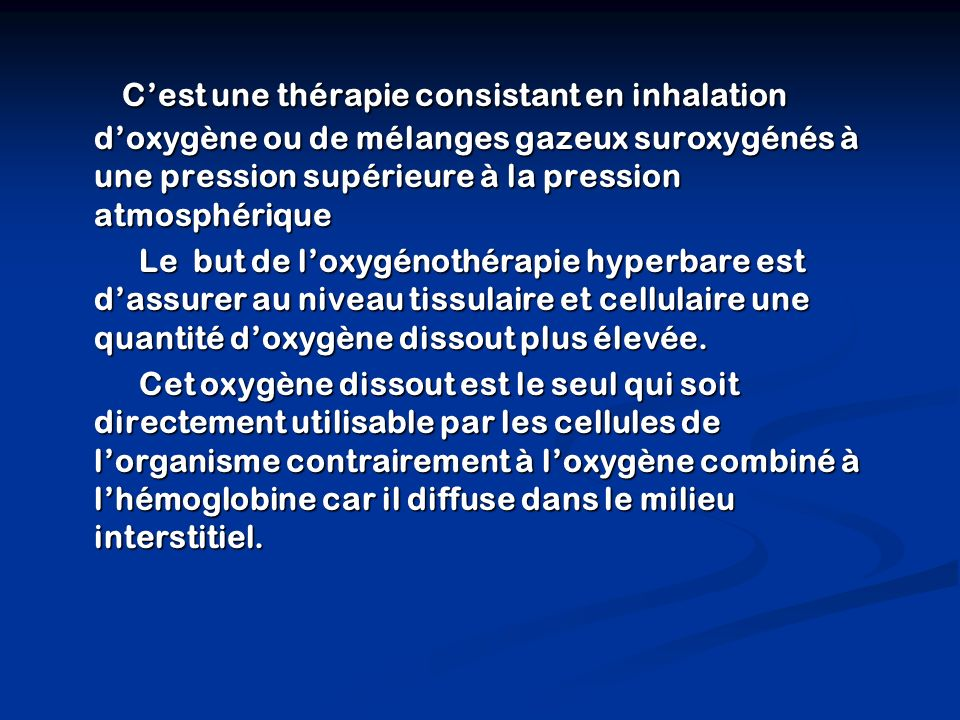 C'est une thérapie consistant en inhalation d'oxygène ou de mélanges gazeux suroxygénés à une pression supérieure à la pression atmosphérique