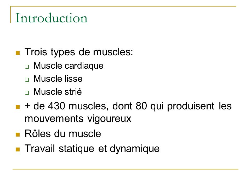 Introduction Trois types de muscles: