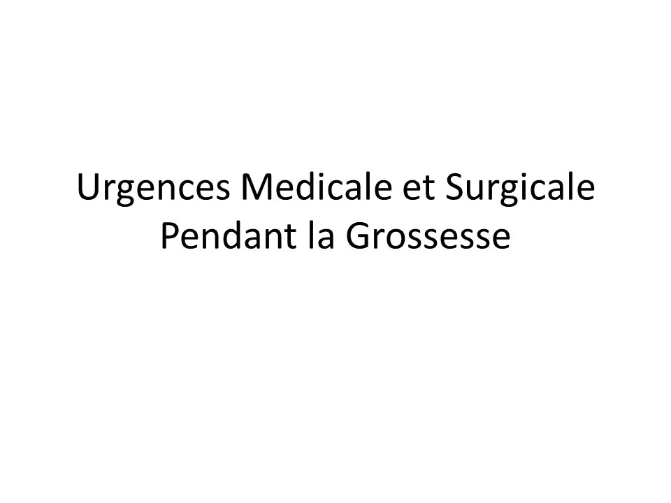 Urgences Medicale et Surgicale Pendant la Grossesse