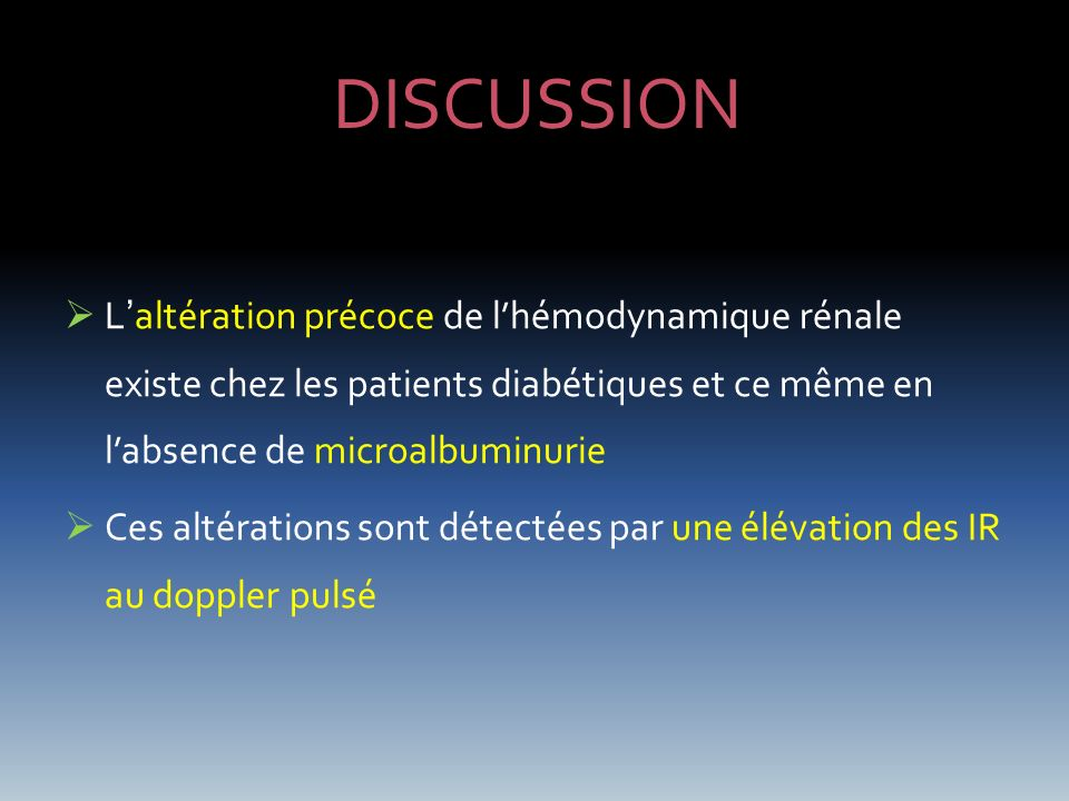 DISCUSSION L'altération précoce de l'hémodynamique rénale existe chez les patients diabétiques et ce même en l'absence de microalbuminurie.