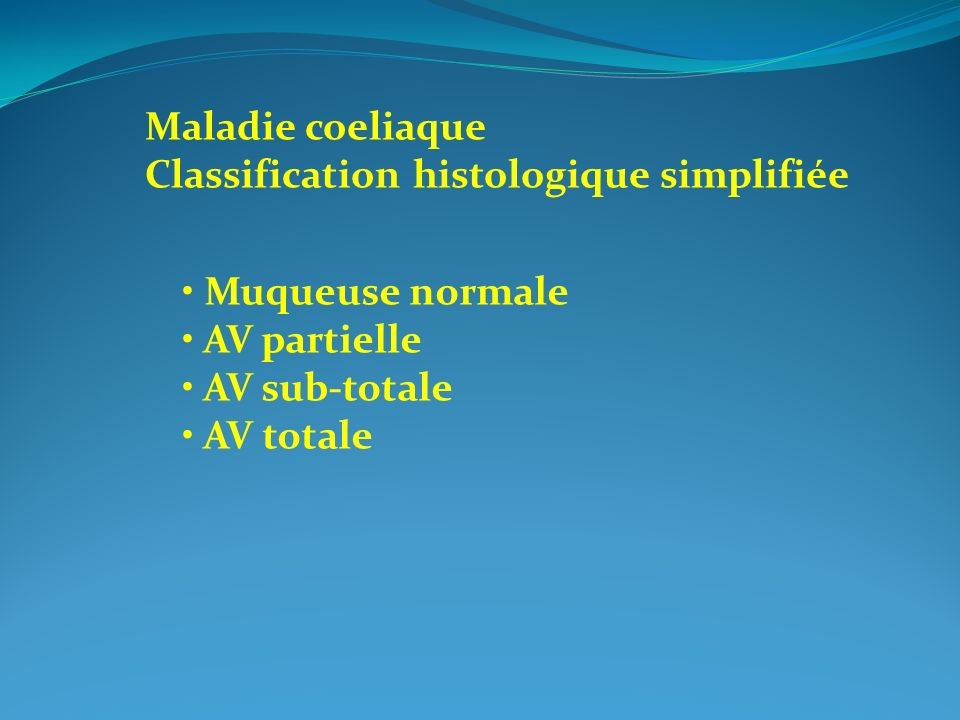 Maladie coeliaque Classification histologique simplifiée. • Muqueuse normale. • AV partielle. • AV sub-totale.