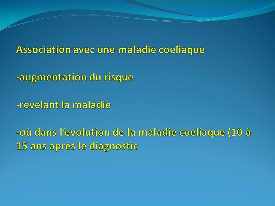 Association avec une maladie coeliaque -augmentation du risque -revelant la maladie -où dans l'evolution de la maladie coeliaque (10 à 15 ans après le diagnostic