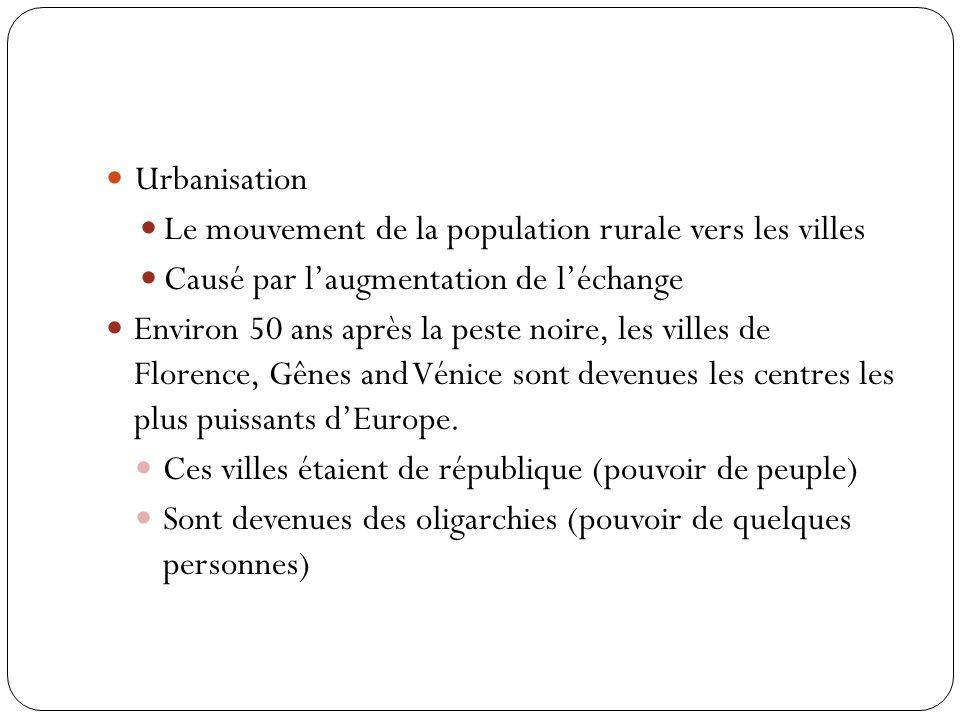 Urbanisation Le mouvement de la population rurale vers les villes. Causé par l'augmentation de l'échange.