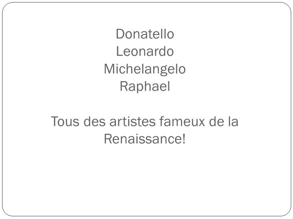 Donatello Leonardo Michelangelo Raphael Tous des artistes fameux de la Renaissance!